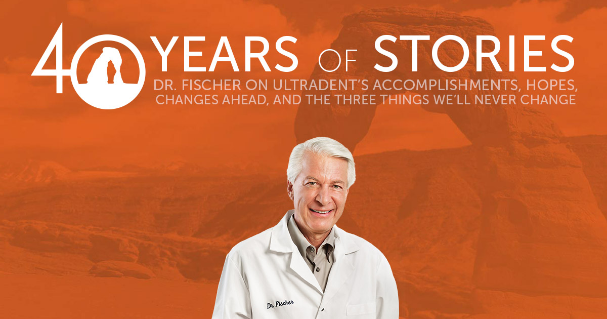 Dr. Fischer On Ultradent's Accomplishments, Hopes, Changes Ahead, and the Three Things We'll Never Change